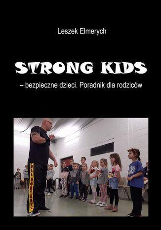 Okładka książki STRONG KIDS - bezpieczne dzieci. Poradnik dla rodziców