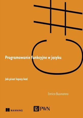 Okładka książki/ebooka Programowanie funkcyjne w języku C#. Jak pisać lepszy kod