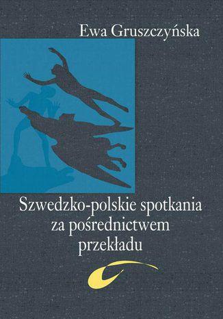 Okładka książki/ebooka Szwedzko-polskie spotkania za pośrednictwem przekładu