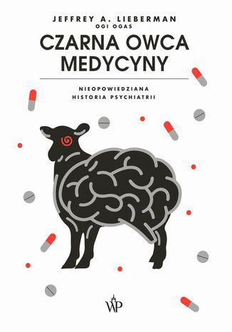 Okładka książki Czarna owca medycyny. Nieopowiedziana historia psychiatrii