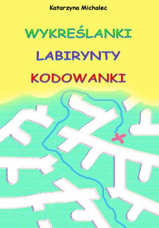 Okładka książki Wykreślanki labirynty kodowanki