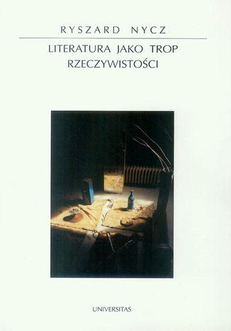 Okładka książki Literatura jako trop rzeczywistości. Poetyka epifanii w nowoczesnej literaturze polskiej