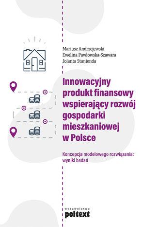 Okładka książki Innowacyjny produkt finansowy wspierający rozwój gospodarki mieszkaniowej w Polsce