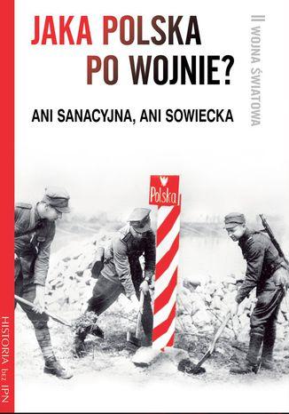 Okładka książki/ebooka Jaka Polska po wojnie?