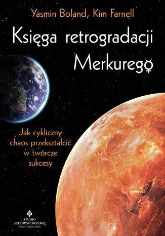 Okładka książki Księga retrogradacji Merkurego. Jak cykliczny chaos przekształcić w twórcze sukcesy