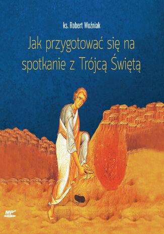 Okładka książki Jak przygotować się na spotkanie z Trójcą Świętą