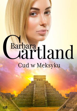 Okładka książki/ebooka Ponadczasowe historie miłosne Barbary Cartland. Cud w Meksyku - Ponadczasowe historie miłosne Barbary Cartland (#128)