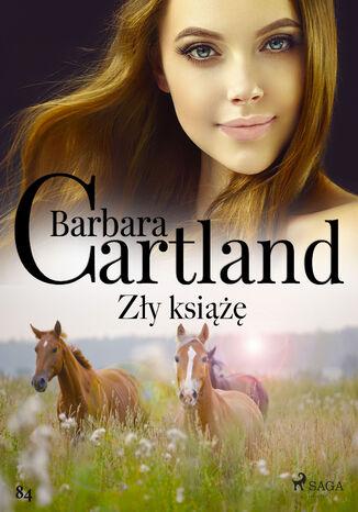 Okładka książki Ponadczasowe historie miłosne Barbary Cartland. Zły książę - Ponadczasowe historie miłosne Barbary Cartland (#84)