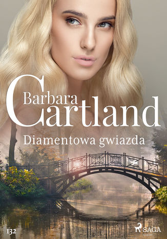 Okładka książki Ponadczasowe historie miłosne Barbary Cartland. Diamentowa gwiazda - Ponadczasowe historie miłosne Barbary Cartland (#132)