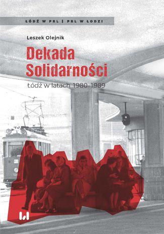 Okładka książki/ebooka Dekada Solidarności. Łódź w latach 1980-1989