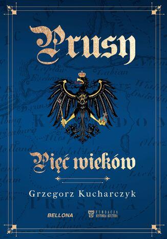 Okładka książki/ebooka Prusy. Pięć wieków