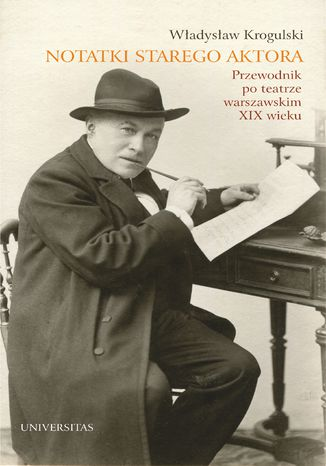 Okładka książki Notatki starego aktora. Przewodnik po teatrze warszawskim XIX wieku
