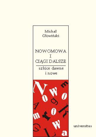 Okładka książki Nowomowa i ciągi dalsze. Szkice dawne i nowe