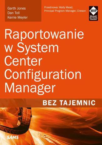 Okładka książki/ebooka Raportowanie w System Center Configuration Manager Bez tajemnic