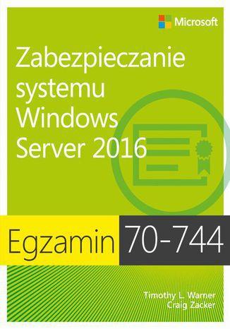 Okładka książki Egzamin 70-744 Zabezpieczanie systemu Windows Server 2016