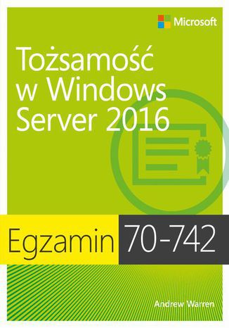 Okładka książki Egzamin 70-742: Tożsamość w Windows Server 2016