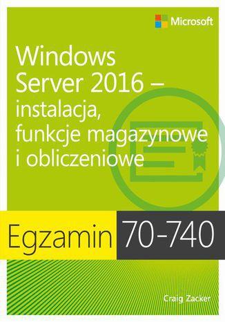 Okładka książki Egzamin 70-740: Windows Server 2016 - Instalacja, funkcje magazynowe i obliczeniowe