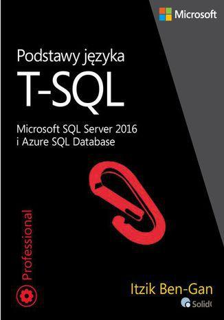 Okładka książki/ebooka Podstawy języka T-SQL Microsoft SQL Server 2016 i Azure SQL Database