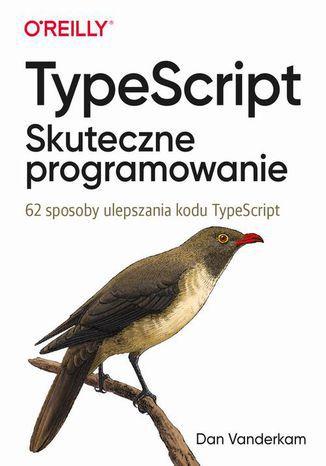 Okładka książki/ebooka TypeScript: Skuteczne programowanie
