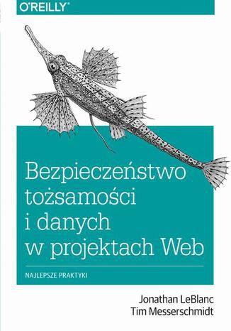 Okładka książki/ebooka Bezpieczeństwo tożsamości i danych w projektach Web