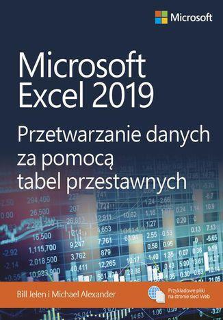 Okładka książki/ebooka Microsoft Excel 2019 Przetwarzanie danych za pomocą tabel przestawnych