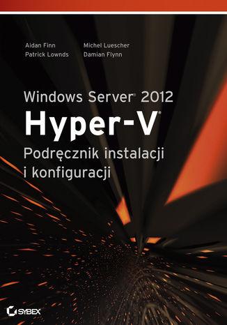 Okładka książki Windows Server 2012 Hyper-V Podręcznik instalacji i konfiguracji