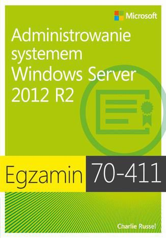 Okładka książki Egzamin 70-411: Administrowanie systemem Windows Server 2012 R2