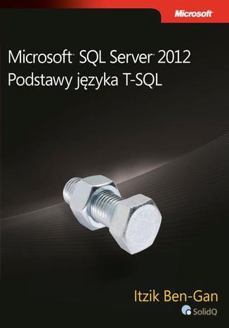 Okładka książki/ebooka Microsoft SQL Server 2012. Podstawy języka T-SQL