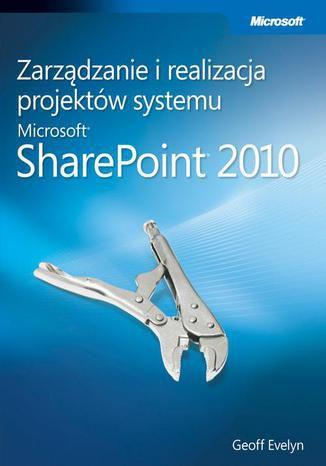 Okładka książki Zarządzanie i realizacja projektów systemu Microsoft SharePoint 2010