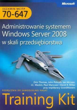 Okładka książki/ebooka Egzamin MCITP 70-647 Administrowanie systemem Windows Server 2008 w skali przedsiębiorstwa