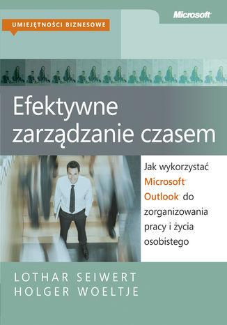Okładka książki Efektywne zarządzanie czasem. Jak wykorzystać Microsoft Outlook do zorganizowania pracy i życia osobistego