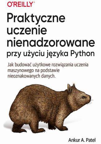 Okładka książki/ebooka Praktyczne uczenie nienadzorowane przy użyciu języka Python