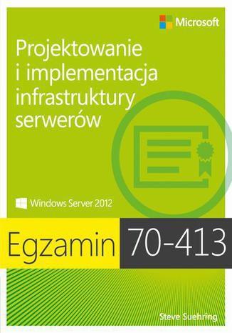 Okładka książki Egzamin 70-413 Projektowanie i implementacja infrastruktury serwerów