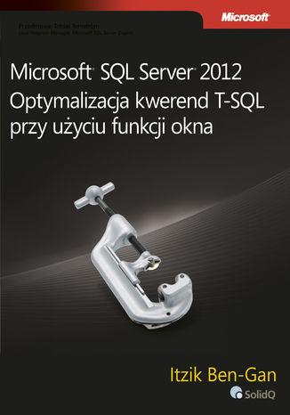 Okładka książki/ebooka Microsoft SQL Server 2012. Optymalizacja kwerend T-SQL przy użyciu funkcji okna