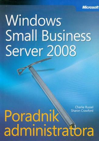 Okładka książki Microsoft Windows Small Business Server 2008 Poradnik administratora