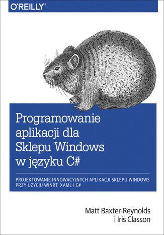 Okładka książki Programowanie aplikacji dla Sklepu Windows w C#. Projektowanie innowacyjnych aplikacji sklepu Windows przy użyciu WinRT, XAML i C#