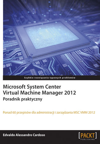 Okładka książki/ebooka Microsoft System Center Virtual Machine Manager 2012. Poradnik praktyczny