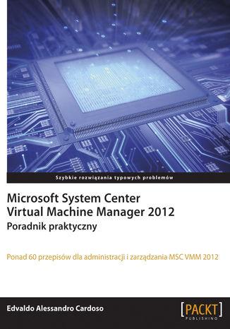 Okładka książki Microsoft System Center Virtual Machine Manager 2012. Poradnik praktyczny