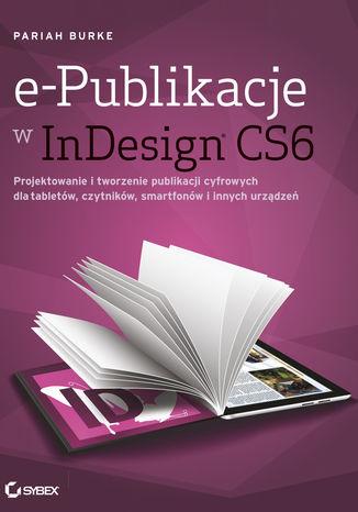 Okładka książki e-Publikacje w InDesign CS6. Projektowanie i tworzenie publikacji cyfrowych dla tabletów, czytników, smartfonów i innych urządzeń