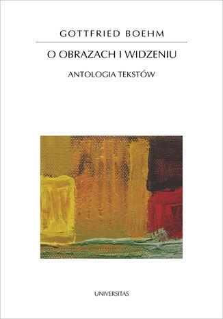 Okładka książki O obrazach i widzeniu. Antologia tekstów