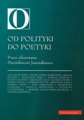 Okładka książki Od polityki do poetyki. Prace ofiarowane Stanisławowi Jaworskiemu