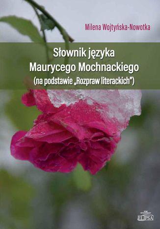 Okładka książki Słownik języka Maurycego Mochnackiego (na podstawie 'Rozpraw Literacjich')