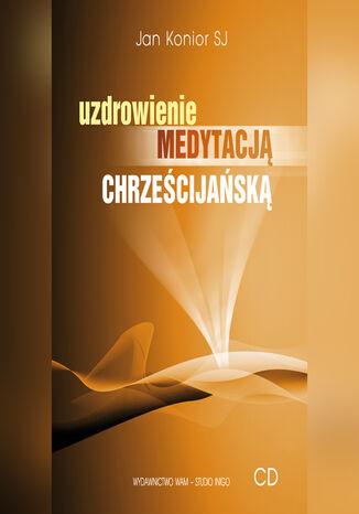 Okładka książki Uzdrowienie medytacją chrześcijańską