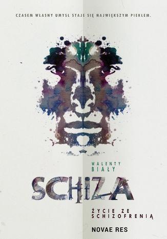 Okładka książki Schiza. Życie ze schizofrenią
