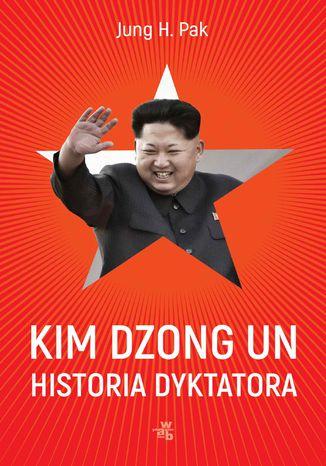 Okładka książki Kim Dzong Un. Historia dyktatora