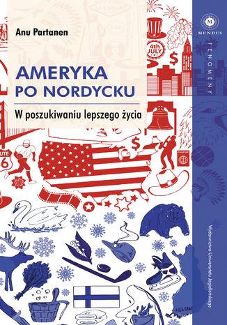 Okładka książki/ebooka Ameryka po nordycku. W poszukiwaniu lepszego życia