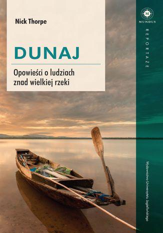 Okładka książki Dunaj. Opowieści o ludziach znad wielkiej rzeki