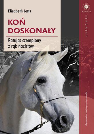 Okładka książki/ebooka Koń doskonały. Ratując czempiony z rąk nazistów