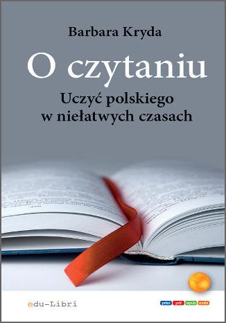 Okładka książki O czytaniu. Uczyć polskiego w niełatwych czasach