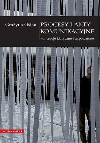 Okładka książki Procesy i akty komunikacyjne . Koncepcje klasyczne i współczesne